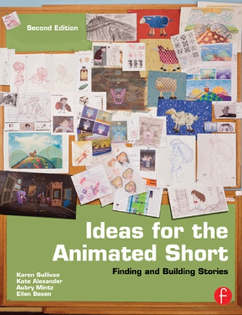 Ideas for the Animated Short - Finding and Building Stories eBook by Karen Sullivan,Gary Schumer