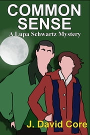 Common Sense: A Lupa Schwartz Mystery ebook by J. David Core