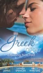 Greek Affairs: Claiming His Child: The Greek's Million-Dollar Baby Bargain / The Greek Millionaire's Secret Child / The Greek's Long-Lost Son ebook by Julia James, Catherine Spencer, Rebecca Winters
