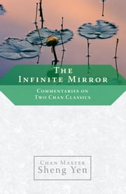 The Infinite Mirror - Commentaries on Two Chan Classics ebook by Master Sheng Yen