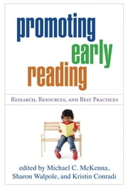 Promoting Early Reading - Research, Resources, and Best Practices ebook by Michael C. McKenna, PhD,Sharon Walpole, PhD,Kristin Conradi, BA, MEd