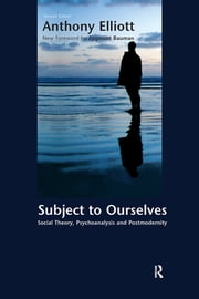 Subject to Ourselves - An Introduction to Freud, Psychoanalysis, and Social Theory ebook by Anthony Elliott
