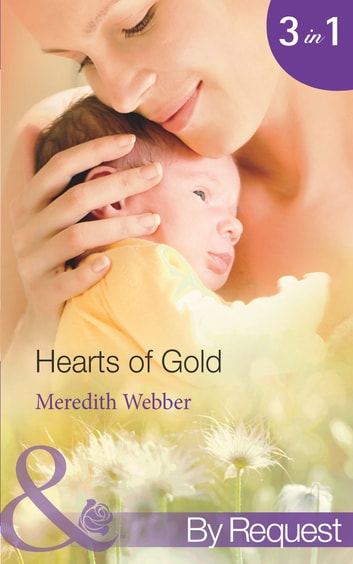 Hearts of Gold: The Children's Heart Surgeon (Jimmie's Children's Unit, Book 1) / The Heart Surgeon's Proposal (Jimmie's Children's Unit, Book 2) / The Italian Surgeon (Jimmie's Children's Unit, Book 3) (Mills & Boon By Request) ebook by Meredith Webber