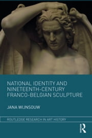 National Identity and Nineteenth-Century Franco-Belgian Sculpture ebook by Jana Wijnsouw