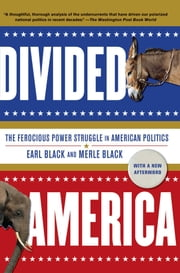 Divided America - The Ferocious Power Struggle in American Politics ebook by Earl Black,Merle Black