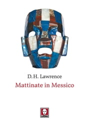 Mattinate in Messico ebook by David Herbert Lawrence,Sergio Daneluzzi