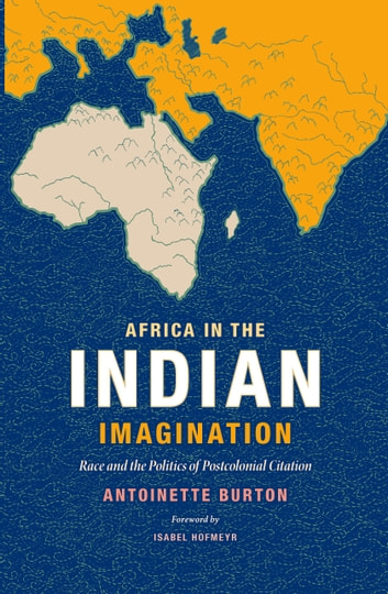 Africa in the Indian Imagination - Race and the Politics of Postcolonial Citation ebook by Antoinette Burton