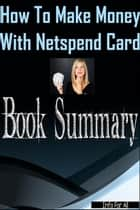 How To Make Money With Netspend (Summary) ebook by Info For All