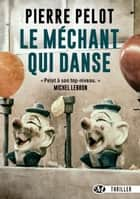 Le Méchant qui danse ebook by Pierre Pelot