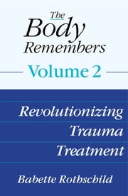 The Body Remembers Volume 2: Revolutionizing Trauma Treatment ebook by Babette Rothschild
