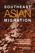 Southeast Asian Migration - People on the Move in Search of Work, Refuge, and Belonging ebook by Khatharya Um