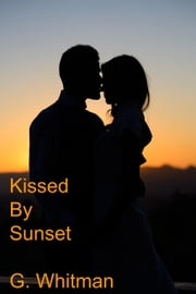 Kissed By Sunset ebook by G. Whitman