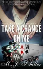 TAKE A CHANCE ON ME ebook by M.J. Schiller