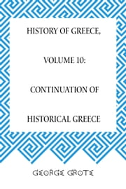 History of Greece, Volume 10: Continuation of Historical Greece ebook by George Grote