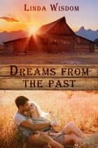 Dreams From The Past ebook by Linda Wisdom