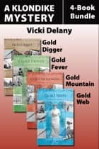 The Klondike Mysteries 4-Book Bundle - Gold Digger / Gold Fever / Gold Mountain / Gold Web ebook by Vicki Delany