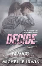 Decide - Declan Reede #1 ebook by Michelle Irwin