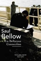 La Bellarosa Connection ebook by Saul BELLOW, Robert PÉPIN