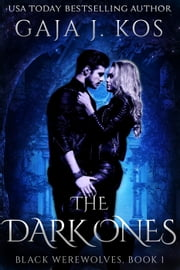 The Dark Ones - Black Werewolves, #1 ebook by Gaja J. Kos