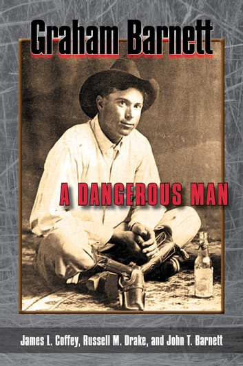 Graham Barnett - A Dangerous Man ebook by James L. Coffey,Russell M. Drake,John T. Barnett