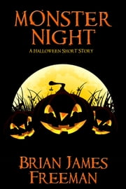Monster Night: A Halloween Short Story ebook by Brian James Freeman