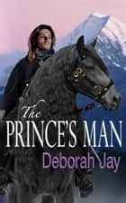 The Prince's Man - The Five Kingdoms, #1 ebook by Deborah Jay