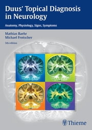 Duus' Topical Diagnosis in Neurology - Anatomy, Physiology, Signs, Symptoms ebook by Mathias Baehr,Michael Frotscher