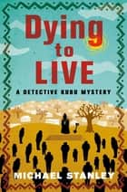 Dying to Live - A Detective Kubu Mystery ebook by Michael Stanley