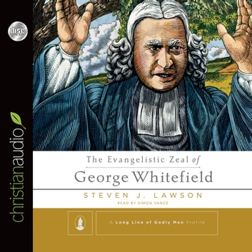 The Evangelistic Zeal of George Whitefield audiobook by Steven J. Lawson