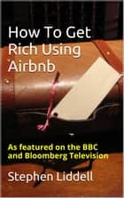 How To Get Rich Using Airbnb ebooks by Stephen Liddell