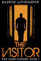 The Visitor: The Dark Corner: Book I ebook by Easton Livingston