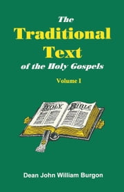 The Traditional Text of the Holy Gospels ebook by Burgon, Dean John William
