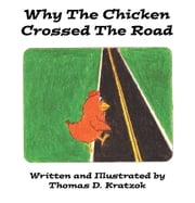 Why The Chicken Crossed The Road ebook by Thomas D. Kratzok