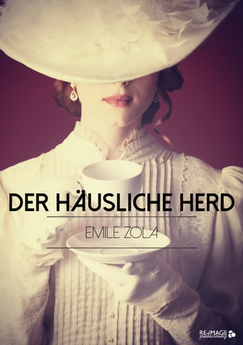 Der häusliche Herd eBook by Emile Zola