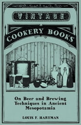 On Beer and Brewing Techniques in Ancient Mesopotamia ebook by Louis F. Hartman