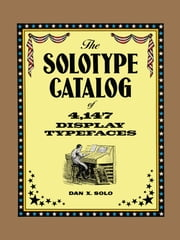 The Solotype Catalog of 4,147 Display Typefaces ebook by Dan X. Solo