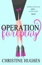 Operation Foreplay ebook by Christine Hughes