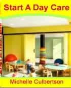 Start A Day Care ebook by Michelle Culbertson