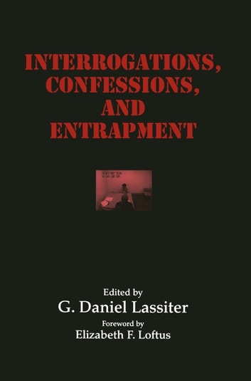 confessions and interrogations Issues in forensic psychology  in addition to reinforcing the suspect's internal beliefs that may have been created during the interrogation in a false confession.