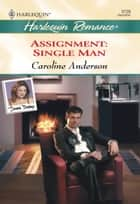 Assignment: Single Man ebook by Caroline Anderson