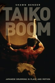 Taiko Boom - Japanese Drumming in Place and Motion ebook by Shawn Bender