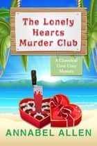 The Lonely Hearts Murder Club - Cloverleaf Cove Cozy Mystery, #3 ebook by Annabel Allen