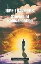 Time Travelers: Stories of Reincarnation - Past-Life Regression Compilations ebook by Anna Maria Panici