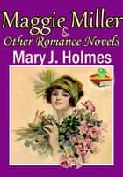 Maggie Miller : Cousin Maude : The Cromptons - (3 Timeless Romance Novels) ebook by Mary J. Holmes