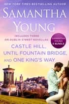 Samantha Young E-Bundle - Castle Hill, Until Fountain Bridge, One King's Way eBook by Samantha Young