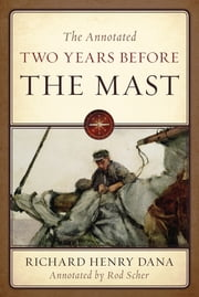 The Annotated Two Years Before the Mast ebook by Richard Henry Dana,Rod Scher