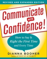 Communicate with Confidence - How to Say it Right the First Time and Every Time ebook by Dianna Booher
