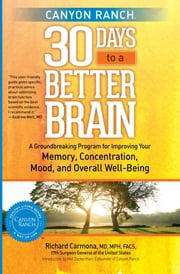 Canyon Ranch 30 Days to a Better Brain - A Groundbreaking Program for Improving Your Memory, Concentration, Mood, and Overall Well-Being ebook by Richard Carmona