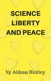 Science, Liberty And Peace ebook by Aldous Huxley