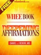 WHEE BOOK: Deepening Affirmations ebook by Daniel J. Benor, MD